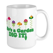 Life's A Garden Dig it Coffee Mug