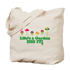 Life's A Garden Dig it Tote Bag