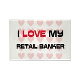 I Love My Retail Banker Rectangle Magnet