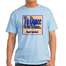 To Dance or Not ... T-Shirt