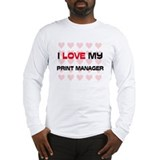 I Love My Print Manager Long Sleeve T-Shirt