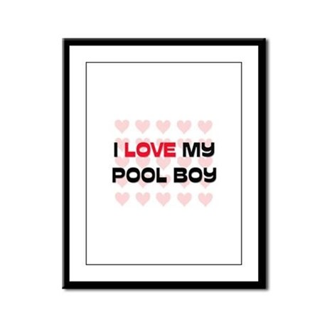 I Love My Pool Boy Framed Panel Print