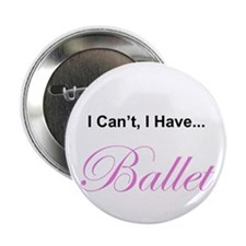 """I can't...I have ballet 2.25"""" Button (10 pack"""