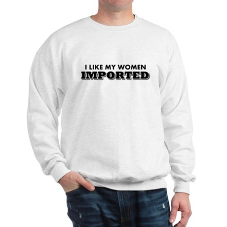 I Like My Women Imported Sweatshirt