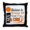 BELIEVE DREAM HOPE MS Throw Pillow