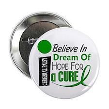 "BELIEVE DREAM HOPE Cerebral Palsy 2.25"" Button (10"