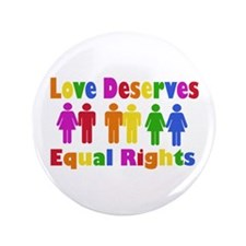 """Love Deserves Equal Rights 3.5"""" Button"""
