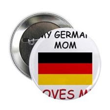 "My German Mom Loves Me 2.25"" Button"