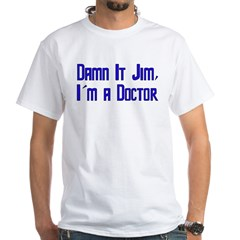 Damn It Jim, I'm a Doctor White T-Shirt