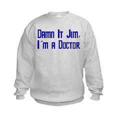 Damn It Jim, I'm a Doctor Kids Sweatshirt