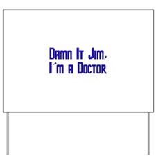 Damn It Jim, I'm a Doctor Yard Sign