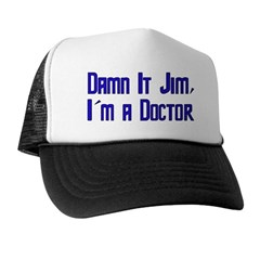Damn It Jim, I'm a Doctor Trucker Hat