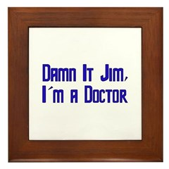 Damn It Jim, I'm a Doctor Framed Tile