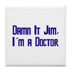 Damn It Jim, I'm a Doctor Tile Coaster