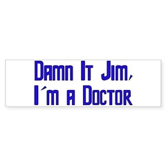 Damn It Jim, I'm a Doctor Bumper Sticker