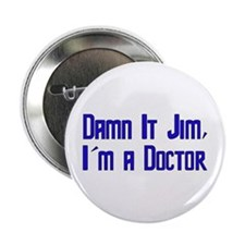 """Damn It Jim, I'm a Doctor 2.25"""" Button (10 pack)"""