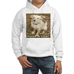 Have A Heart! Adopt A Dog! Hooded Sweatshirt
