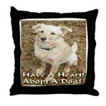 Have A Heart! Adopt A Dog! Throw Pillow