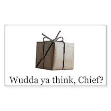 Wudda ya think, Chief? Rectangle Decal