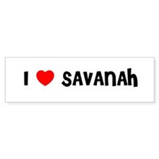 I LOVE SAVANAH Bumper Bumper Sticker