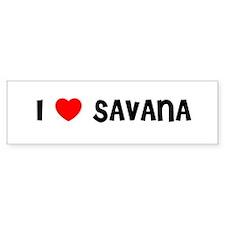I LOVE SAVANA Bumper Bumper Sticker