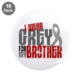 "I Wear Grey For My Brother 6 3.5"" Button (10 pack)"