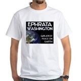 ephrata washington - greatest place on earth Shirt