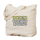 &quot;Busy Fighting My Allergies&quot; Tote Bag
