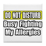 """Busy Fighting My Allergies"" Tile Coaster"