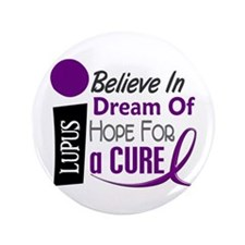"BELIEVE DREAM HOPE Lupus 3.5"" Button"