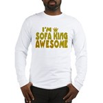 I'm Sofa King Awesome Long Sleeve T-Shirt