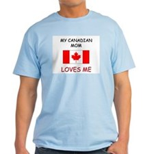 My Canadian Mom Loves Me T-Shirt