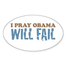 I Pray Obama Will Fail Oval Decal
