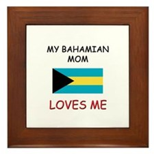 My Bahamian Mom Loves Me Framed Tile