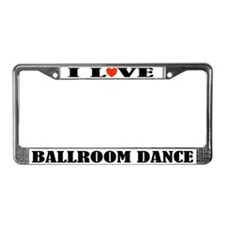I Love Ballroom Dance License Plate Frame