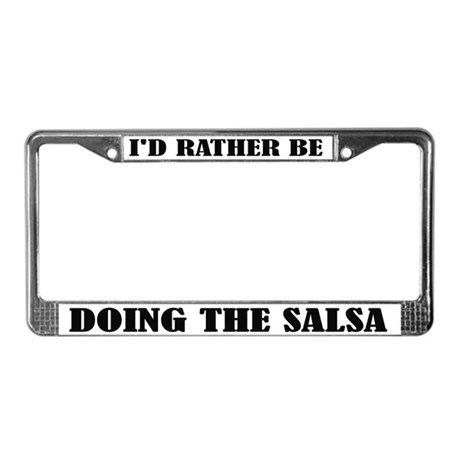 Rather Be Doing The Salsa License Frame