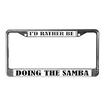 I'd Rather Be Doing The Samba License Frame