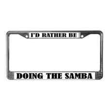I'd Rather Be Doing The Samba License Frame