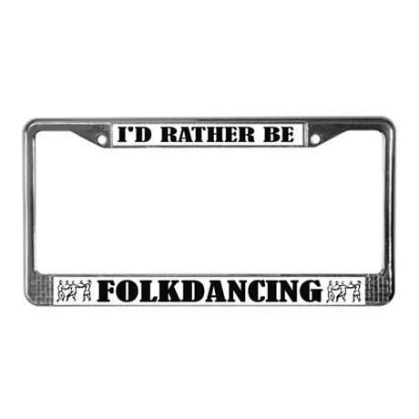 Rather Be Folkdancing License Plate Frame