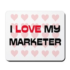 I Love My Marketer Mousepad