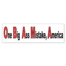 ONE BIG ASS MISTAKE, AMERICA Bumper Bumper Sticker