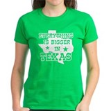 Everything is Bigger in Texas Tee