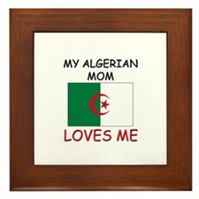My Algerian Mom Loves Me Framed Tile