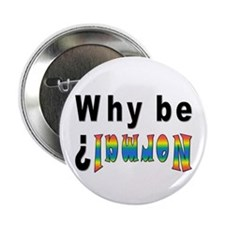 "Why be Normal? 2.25"" Button"
