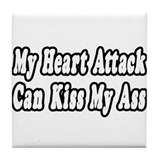 """Heart Attack...Kiss My Ass"" Tile Coaster"