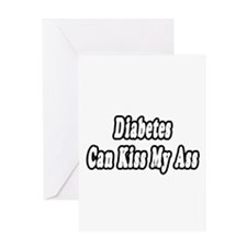 """Diabetes Can Kiss My Ass"" Greeting Card"