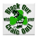 Black Out WIth Your Craic Out Tile Coaster