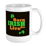 Irish Born Live Die Dark Large Mug