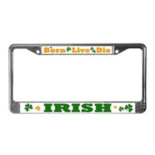 Irish Born Live Die License Plate Frame