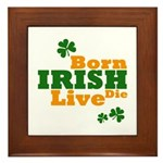 Irish Born Live Die Framed Tile